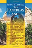 Living And Thriving With Pancreas Cancer (Volume 1)