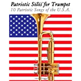"Patriotic Solos for Trumpet: 10 Patriotic Songs of the U.S.A.von ""Uncle Sam"""