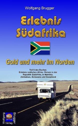 Erlebnis Südafrika: Gold und mehr im Norden (Erlebnis südliches Afrika: Reisen in der Republik Südafrika, in Namibia, Zimbabwe, Botswana und Swaziland)