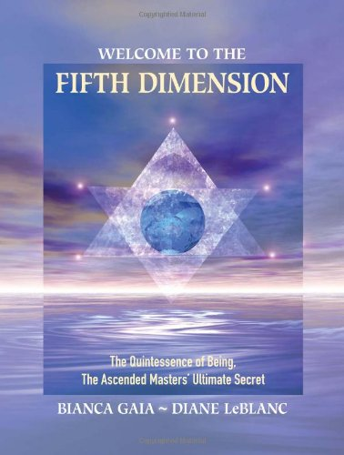 Welcome to the Fifth Dimension: The Quintessence of Being, the Ascended Masters