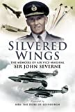 Image of SILVERED WINGS: The Memoirs of  Air Vice-Marshal Sir John Severne KCVO OBE AFC DL