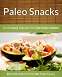 Paleo Snack Recipes - Convenient Recipes For Delectable Cuisine (The Easy Recipe Book 44)