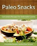 Paleo Snack Recipes - Convenient Recipes For Delectable Cuisine (The Easy Recipe Book 44)