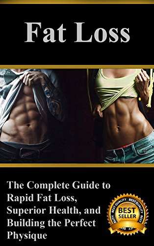 Fat Loss: The Complete Guide to Rapid Fat Loss, Superior Health, and Building the Perfect Physique (English Edition)