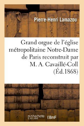 Grand orgue de l'église métropolitaine Notre-Dame de Paris reconstruit par M. A. Cavaillé-Coll