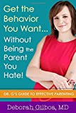 Get the Behavior You Want... Without Being the Parent You Hate!: Dr. Gs Guide to Effective Parenting