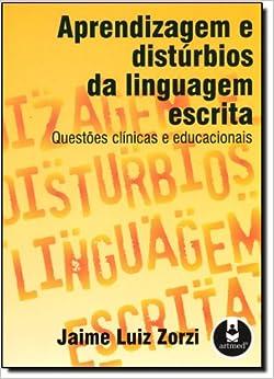 Aprendizagem e Distúrbios da Linguagem Escrita. Questões Clínicas e