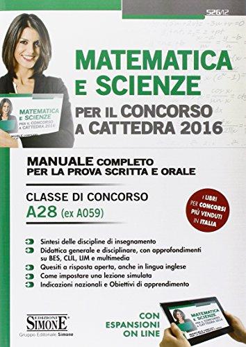 Matematica e scienze per il concorso a cattedra 2016 Classe di concorso A28 ex A059 Manuale completo per la pr PDF