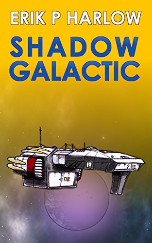 Book: Shadow Galactic (Voyage of the Sanguine Shadow) by Erik Harlow