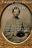 img - for Twenty-five Hours to Tragedy: The Battle of Spring Hill and Operations on November 29, 1864: Precursor to the Battle of Franklin book / textbook / text book