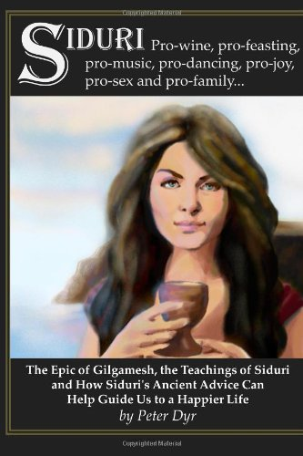 The Epic of Gilgamesh, the Teachings of Siduri and How Siduri's Ancient Advice Can Help Guide Us to a Happier Life, Third Edition