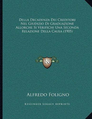 Della Decadenza Dei Creditori Nel Giudizio Di Graduazione Allorche Si Verifichi Una Seconda Relazione Della Causa (1905)