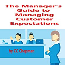 The Manager's Guide to Managing Customer Expectations Audiobook by CC Chapman Narrated by CC Chapman