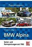 BMW Alpina: Serien- und Rennsportwagen seit 1963 (Typenkompass)