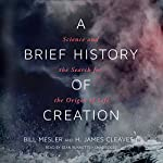 A Brief History of Creation: Science and the Search for the Origin of Life | Bill Mesler,H. James Cleaves II