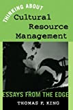 Thinking About Cultural Resource Management: Essays from the Edge (Heritage Resource Management Series)