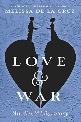 Love & War The Alex & Eliza Trilogy [de la Cruz, Melissa] (Tapa Dura)