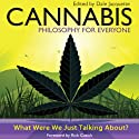 Cannabis - Philosophy for Everyone: What Were We Just Talking About? (       UNABRIDGED) by Jacquette Dale, Rick Cusick, Fritz Allhoff Narrated by Erik Davies
