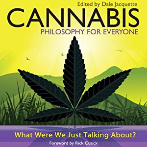 Cannabis - Philosophy for Everyone: What Were We Just Talking About? | [Jacquette Dale, Rick Cusick, Fritz Allhoff]
