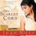 This Scarlet Cord: The Love Story of Rahab (       UNABRIDGED) by Joan Wolf Narrated by Brooke Sanford Heldman