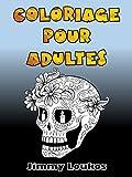 Coloriage pour adultes et ados - 59 Sugar Skulls hallucinants: Dessins insolites à imprimer (Coloriage pour ados t. 1)...
