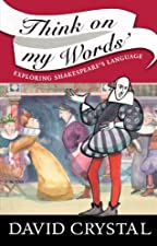 Think on my Words Exploring Shakespeare s Language by David Crystal