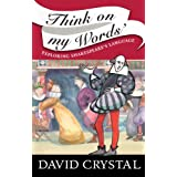 Think On My Words: Exploring Shakespeare's Languageby David Crystal