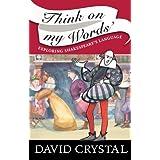 Think On My Words: Exploring Shakespeare's Languageby David Crystal