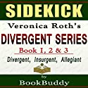Divergent Series (Divergent, Insurgent, Allegiant): by Veronica Roth -- Sidekick (       UNABRIDGED) by  BookBuddy Narrated by Naomi Cole