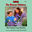 The Poison Frog Mystery: The Boxcar Children Mysteries, Book 74 (       UNABRIDGED) by Gertrude Chandler Warner Narrated by Tim Gregory