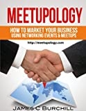 Meetupology: How To Market Your Business Using Networking Events & Meetups