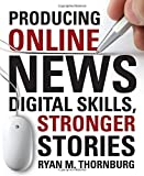 Producing Online News: Digital Skills, Stronger Stories