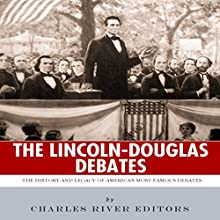 The Lincoln-Douglas Debates: The History and Legacy of America's Most Famous Debates (       UNABRIDGED) by  Charles River Editors Narrated by Matt. Butcher