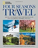 Four Seasons of Travel: 400 of the Worlds Best Destinations in Winter, Spring, Summer, and Fall