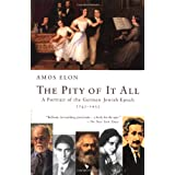 The Pity of It All: A Portrait of the German-Jewish Epoch, 1743-1933by Amos Elon
