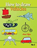 How to draw vehicles: drawing books for anyone that wants to know how to draw cars, airplane, tanks, and other vehicles: 3 (how to draw comics and cartoon characters) amit offir
