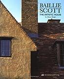 Baillie Scott: The Artistic House (Architecture)