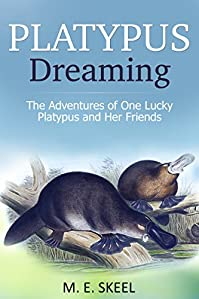 Platypus Dreaming: The Adventures Of One Lucky Platypus And Her Friends by M.E. Skeel ebook deal
