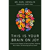 This Is Your Brain on Joy: A Revolutionary Program for Balancing Mood, Restoring Brain Health, and Nurturing Spiritual Growthby Earl Henslin