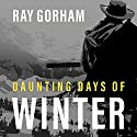 Daunting Days of Winter: Kyle Tait Series, Book 2 Audiobook by Ray Gorham Narrated by Neil Hellegers