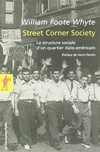Street Corner Society. La structure sociale d'un quartier italo-américain - William Foote Whyte