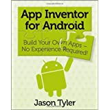 App Inventor for Android: Build Your Own Apps - No Experience Required!by Jason Tyler