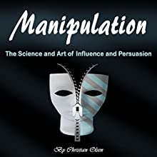 Manipulation: The Science and Art of Influence and Persuasion Audiobook by Christian Olsen Narrated by Matyas Job Gombos