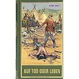 Auf Tod oder Leben: Das Buch der Kämpfe mit so manchem Tipp von Karl May