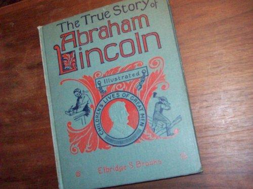 The True Story of Abraham Lincoln, Ilustrated, children's lives of great men., Elbridge S. Brooks