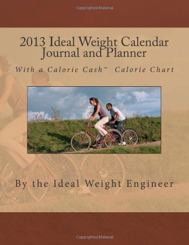 2013 Ideal Weight Calendar Journal and Planner: With a Calorie Cash Calorie Chart