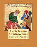 Early Kalam Controversies: Course Notes: 1 (Introducing Theology Series)