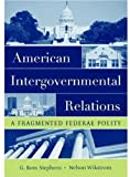 img - for American Intergovernmental Relations: A Fragmented Federal Polity by Stephens, G. Ross, Wikstrom, Nelson (2006) Paperback book / textbook / text book