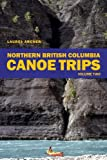 Northern British Columbia Canoe Trips: Volume Two