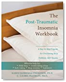 The Post-Traumatic Insomnia Workbook: A Step-by-Step Program for Overcoming Sleep Problems After Trauma